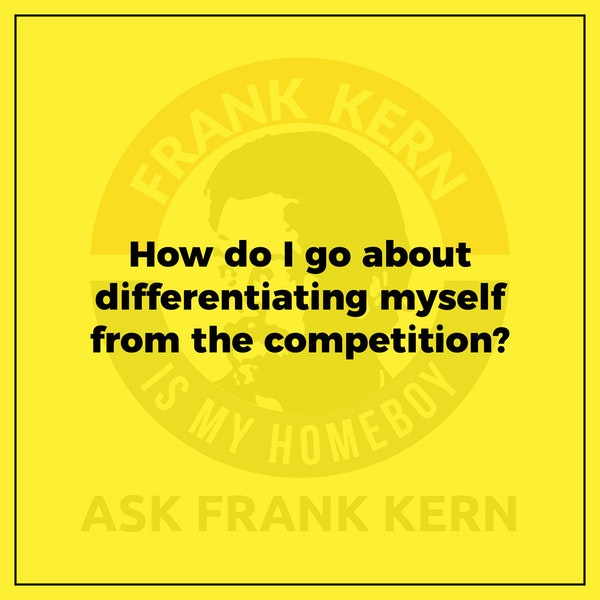 How do I go about differentiating myself from the competition? - Frank Kern Greatest Hit Image