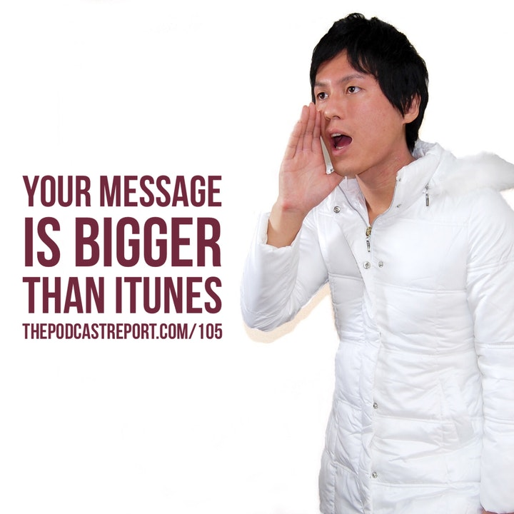 Your Message Is Bigger Than iTunes (Another Look At Multicasting) - The Podcast Industry Report With Paul Colligan Episode #105