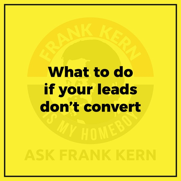 What to do if your leads don't convert - Frank Kern Greatest Hit Image