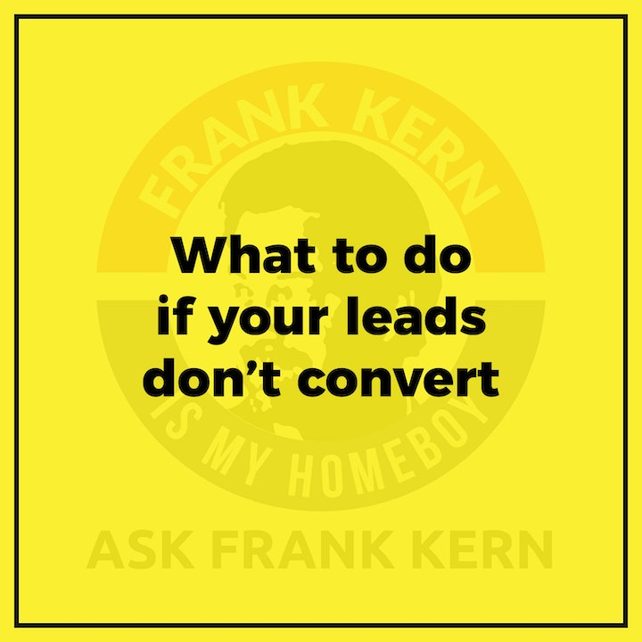 What to do if your leads don't convert - Frank Kern Greatest Hit