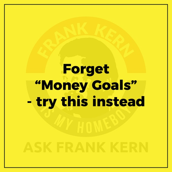 """Forget """"Money Goals"""" - try this instead Image"""