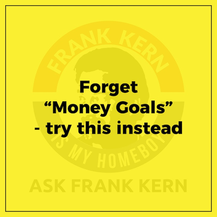 "Forget ""Money Goals"" - try this instead"