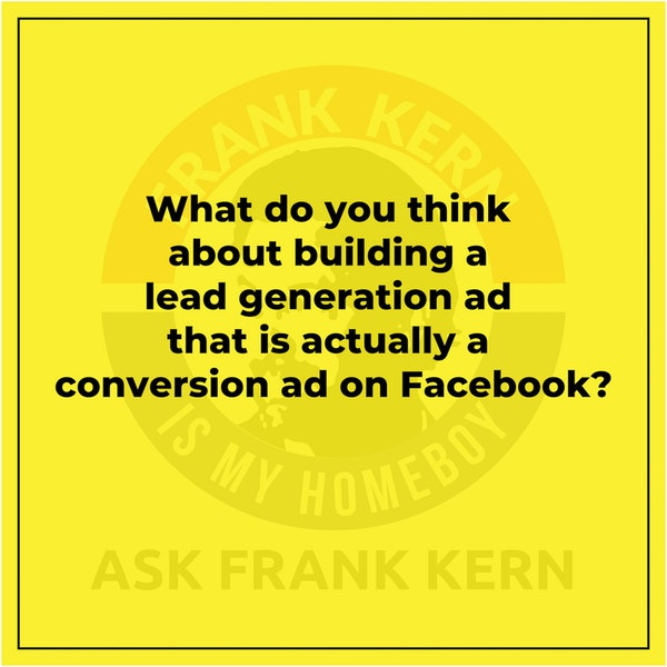 What do you think about building a lead generation ad that is actually a conversion ad on Facebook? Image