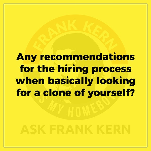 Any recommendations for the hiring process when basically looking for a clone of yourself? - Frank Kern Greatest Hit Image