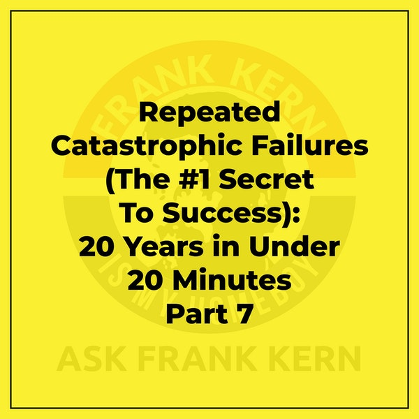 Repeated Catastrophic Failures (The #1 Secret To Success): 20 Years in Under 20 Minutes Part 7 - Frank Kern Greatest Hit Image
