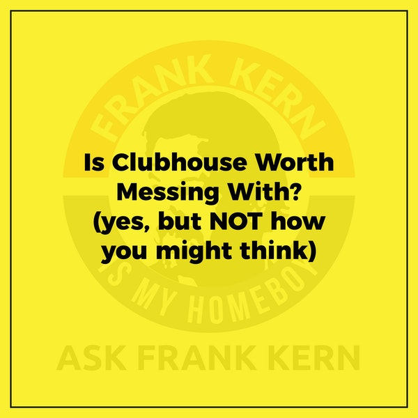 Is Clubhouse Worth Messing With? (yes, but NOT how you might think) - Frank Kern Greatest Hit Image