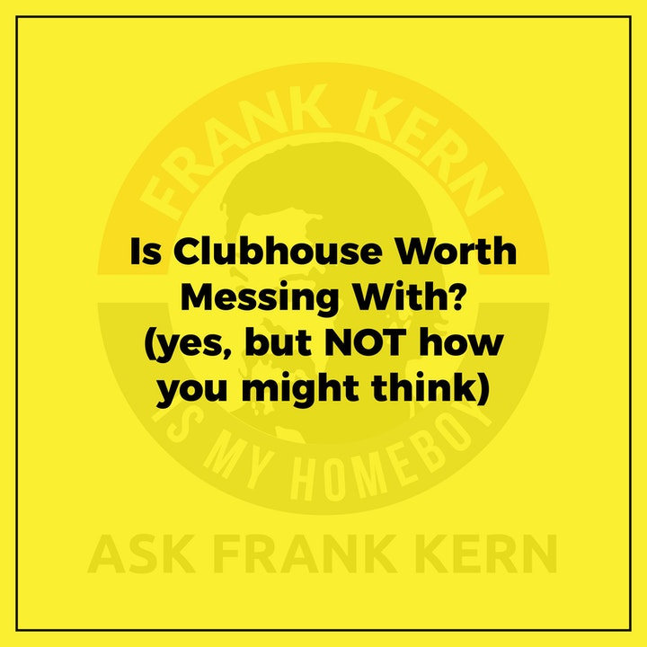 Is Clubhouse Worth Messing With? (yes, but NOT how you might think) - Frank Kern Greatest Hit