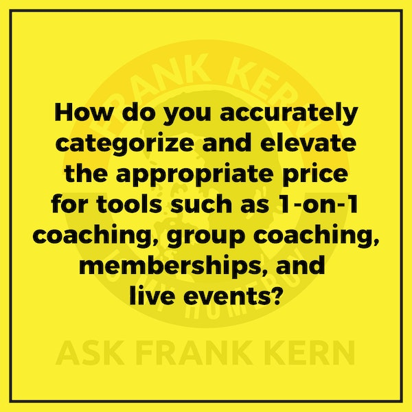 How do you accurately categorize and elevate the appropriate price for tools such as 1-on-1 coaching, group coaching, memberships, and live events? - Frank Kern Greatest Hit Image
