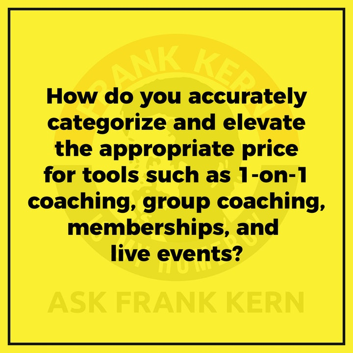 How do you accurately categorize and elevate the appropriate price for tools such as 1-on-1 coaching, group coaching, memberships, and live events? - Frank Kern Greatest Hit