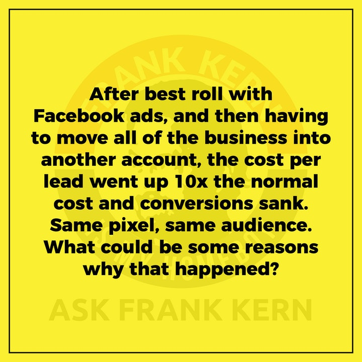 After best roll with Facebook ads, and then having to move all of the business into another account, the cost per lead went up 10x the normal cost and conversions sank. Same pixel, same audience. What could be some reasons why that happened