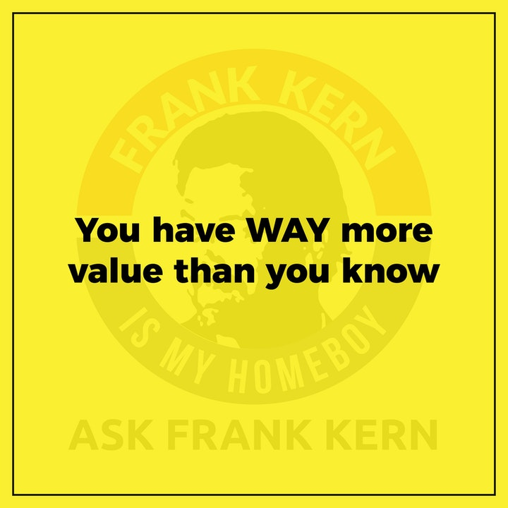 You have WAY more value than you know