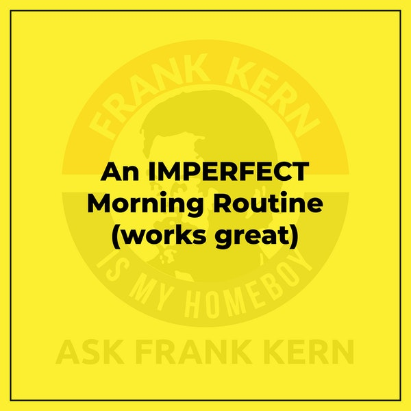 An IMPERFECT Morning Routine (works great) Image