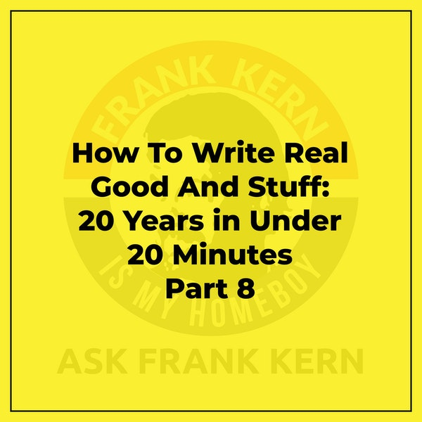 How To Write Real Good And Stuff: 20 Years in Under 20 Minutes Part 8 - Frank Kern Greatest Hit Image