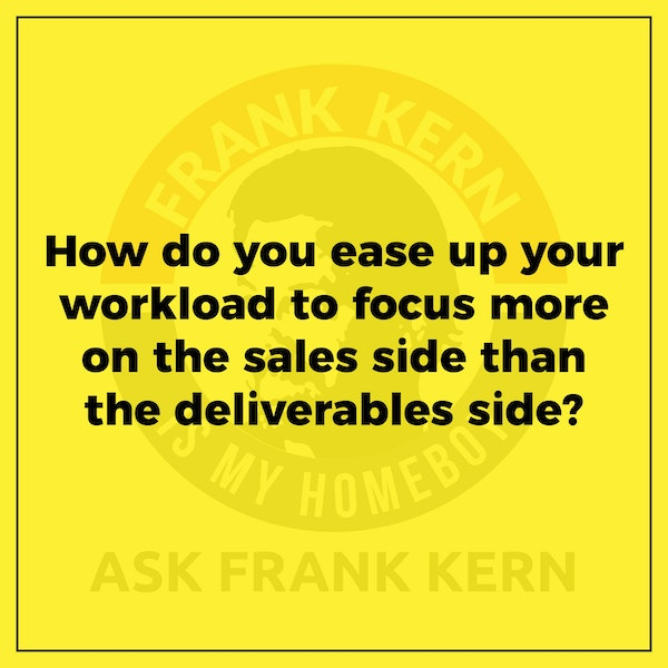 How do you ease up your workload to focus more on the sales side than the deliverables side? - Frank Kern Greatest Hit Image