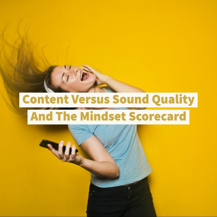 Content Versus Sound Quality And The Mindset Scorecard