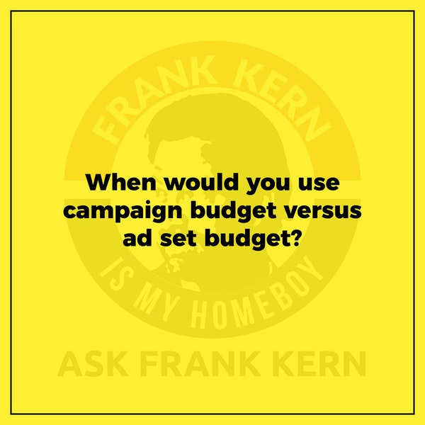 When would you use campaign budget versus ad set budget? Image