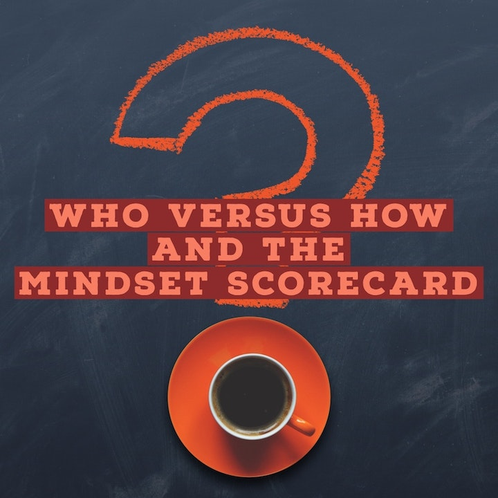 Who Versus How And The Mindset Scorecard