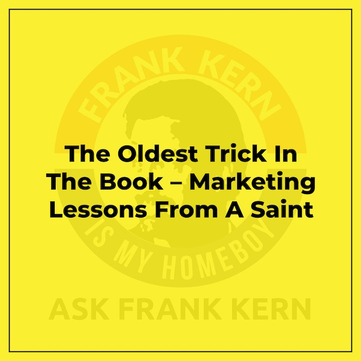 The Oldest Trick In The Book – Marketing Lessons From A Saint