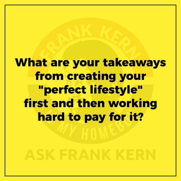 """What are your takeaways from creating your """"perfect lifestyle"""" first and then working hard to pay for it? - Frank Kern Greatest Hit Image"""