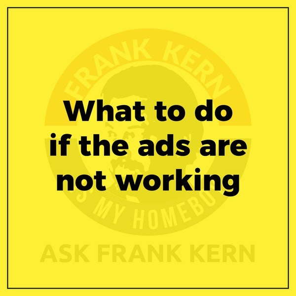 What to do if the ads are not working - Frank Kern Greatest Hit Image
