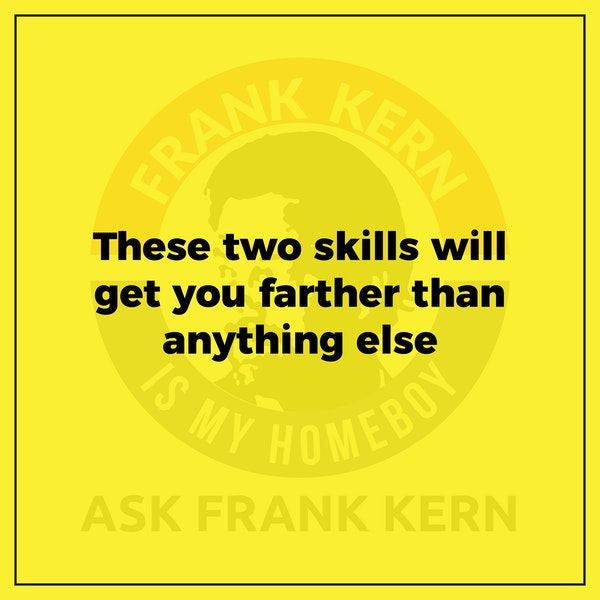These two skills will get you farther than anything else - Frank Kern Greatest Hit Image