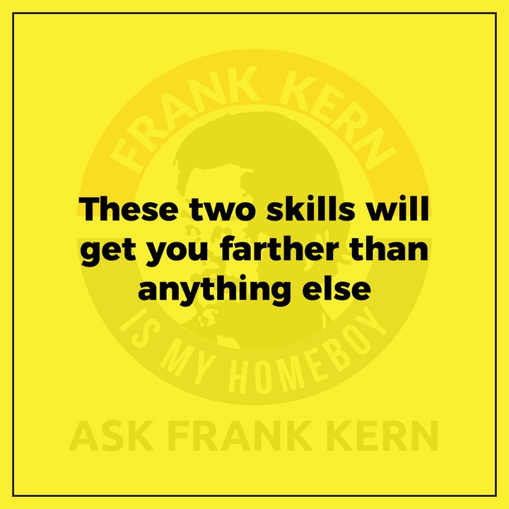 These two skills will get you farther than anything else - Frank Kern Greatest Hit