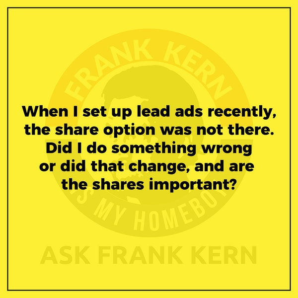 When I set up lead ads recently, the share option was not there. Did I do something wrong or did that change, and are the shares important? - Frank Kern Greatest Hit Image