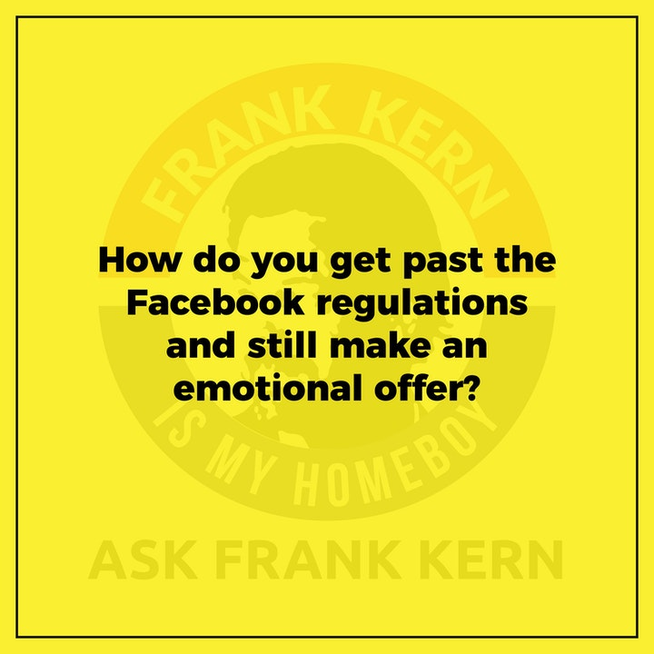How do you get past the Facebook regulations and still make an emotional offer?