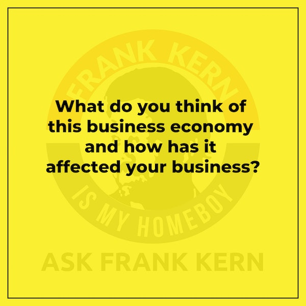 What do you think of this business economy and how has it affected your business? Image