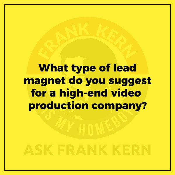 What type of lead magnet do you suggest for a high-end video production company? - Frank Kern Greatest Hit Image
