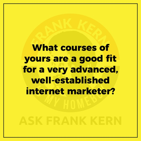 What courses of yours are a good fit for a very advanced, well-established internet marketer? Image