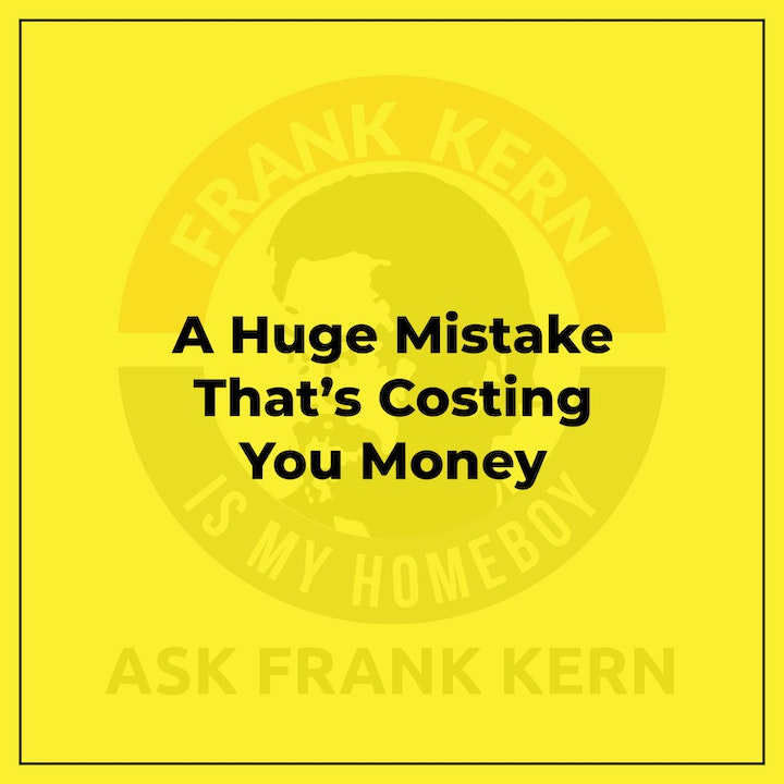 A Huge Mistake That's Costing You Money