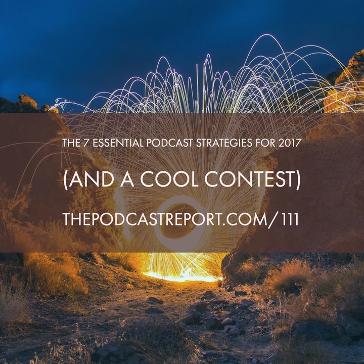 The 7 Essential Podcast Strategies For 2017 - The Podcast Industry Report With Paul Colligan Episode #111