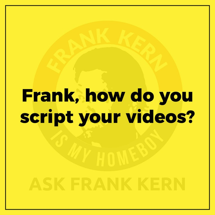 Frank, how do you script your videos? - Frank Kern Greatest Hit