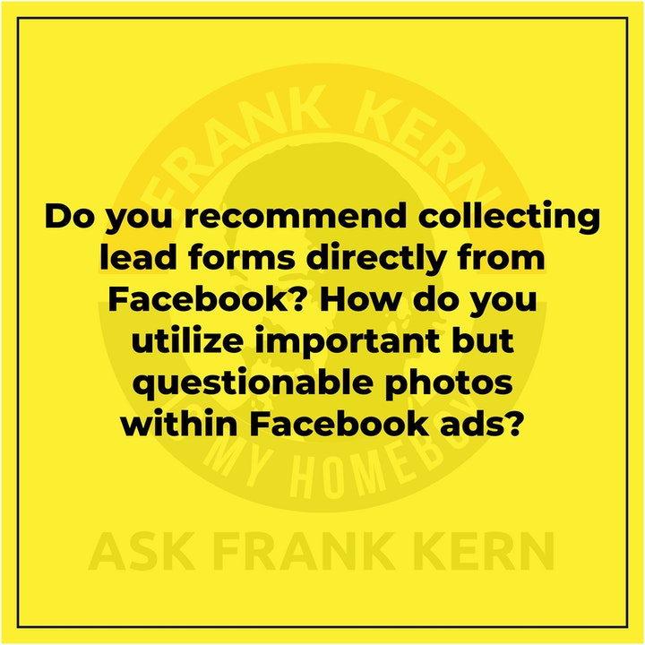 Do you recommend collecting lead forms directly from Facebook? How do you utilize important but questionable photos within Facebook ads? - Frank Kern Greatest Hit