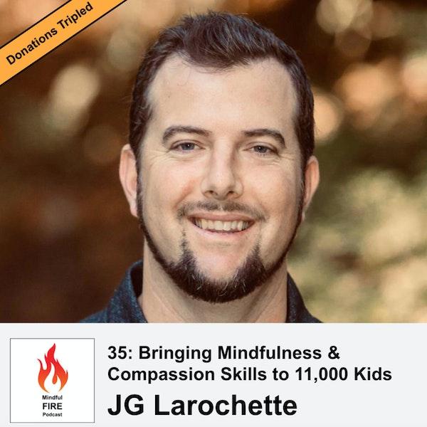 35: Bringing Mindfulness & Compassion Skills to 11,000 Kids with JG Larochette