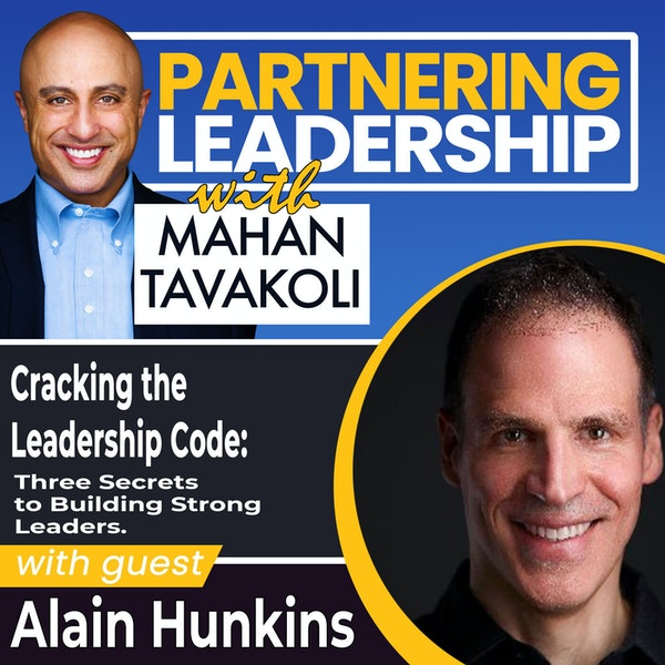 Cracking the Leadership Code: Three Secrets to Building Strong Leaders with Alain Hunkins   Global Thought Leader Image
