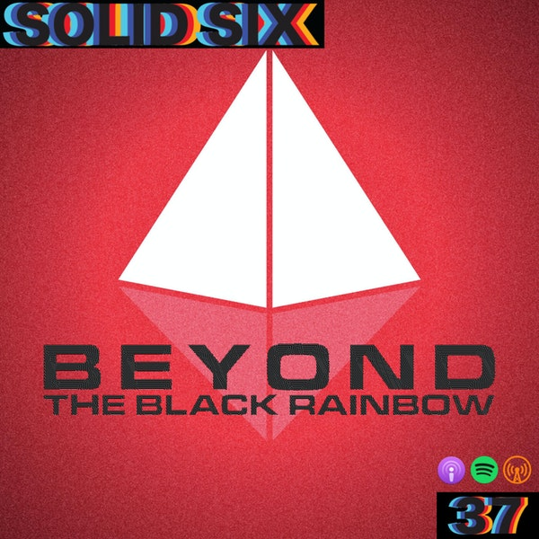 Episode 37: Beyond The Black Rainbow