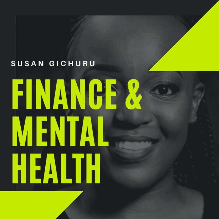 Episode 68 : Personal Finance & Mental Health with Susan Gichuru