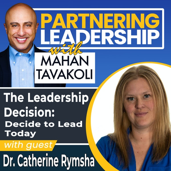 The Leadership Decision: Decide to Lead Today with Dr. Catherine Rymsha   Global Thought Leader Image