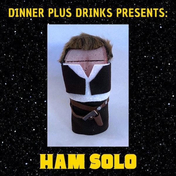 Ham Solo | Dinner Plus Drinks #67 Image