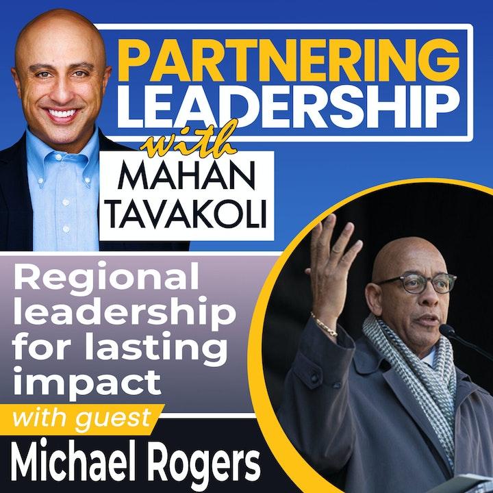 Regional leadership for lasting impact with Michael Rogers | Greater Washington DC DMV Changemaker