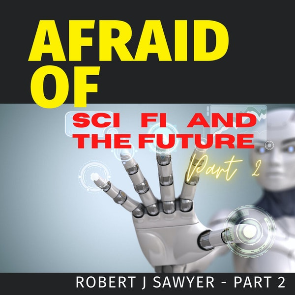 Afraid of Sci Fi and the Future Part 2 Image