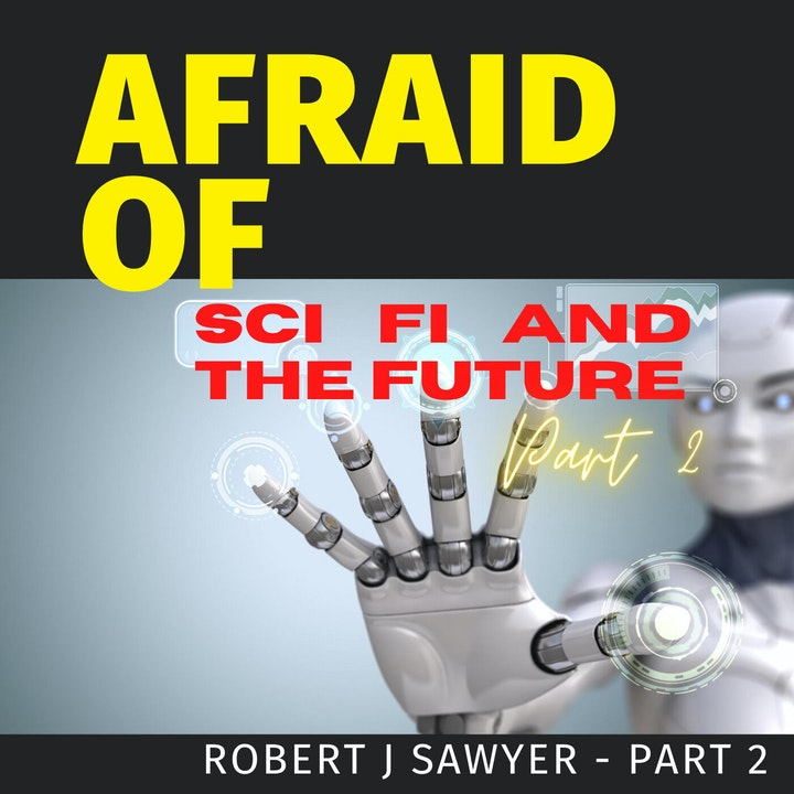 Afraid of Sci Fi and the Future Part 2