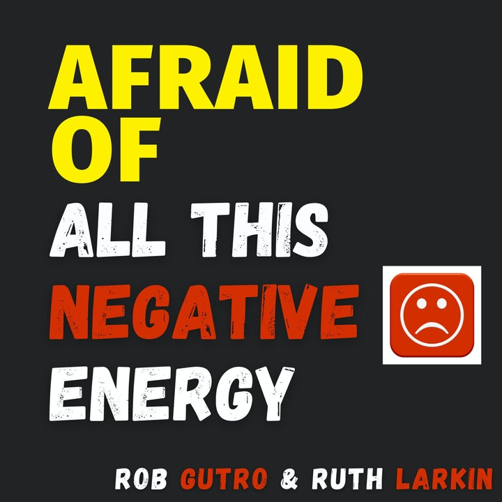 Afraid of All this Negative Energy