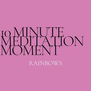 10 Minute Meditation - Rainbows