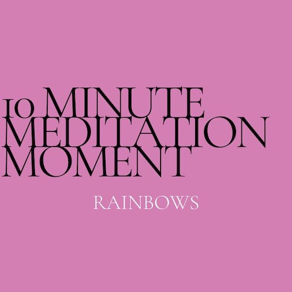 10 Minute Meditation - Rainbows Image