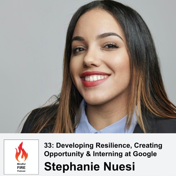 33: Developing Resilience, Creating Opportunity & Interning at Google with Stephanie Nuesi