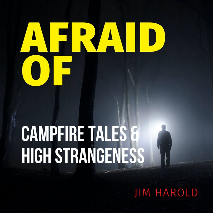 Afraid of Campfire Tales and High Strangeness