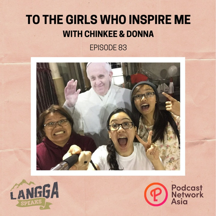 LSP 83: To The Girls Who Inspire Me with Chinkee & Donna